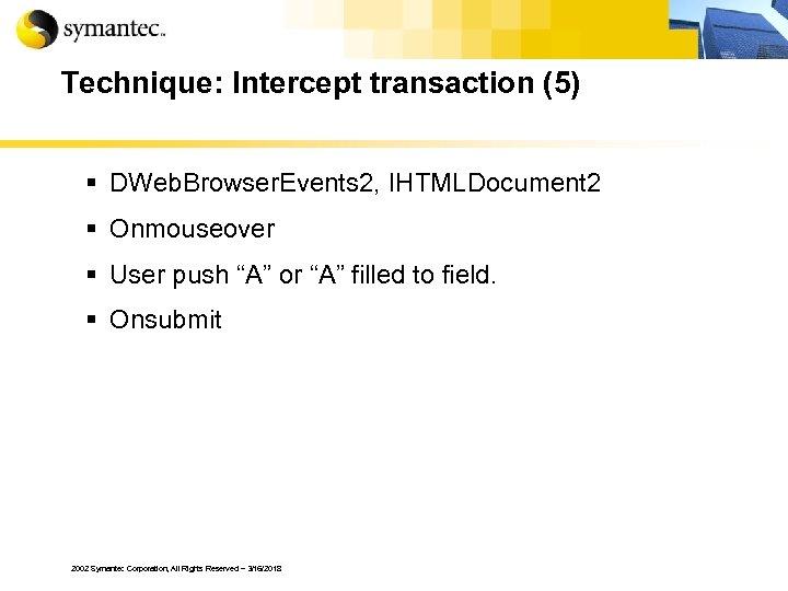 Technique: Intercept transaction (5) § DWeb. Browser. Events 2, IHTMLDocument 2 § Onmouseover §