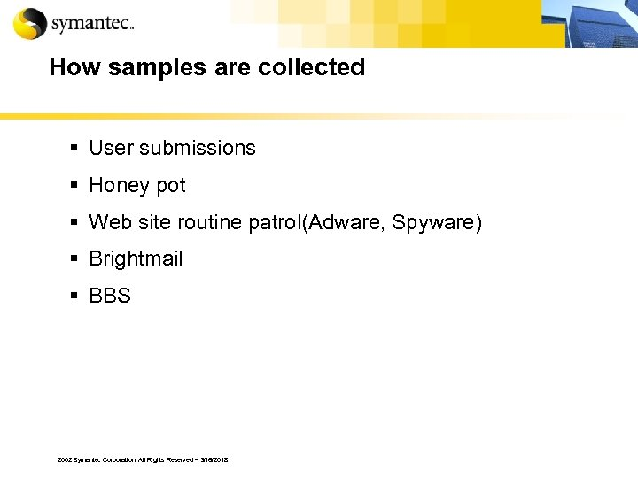 How samples are collected § User submissions § Honey pot § Web site routine