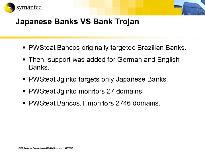 Japanese Banks VS Bank Trojan § PWSteal. Bancos originally targeted Brazilian Banks. § Then,