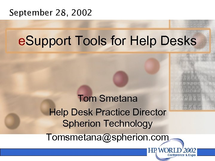 September 28, 2002 e. Support Tools for Help Desks Tom Smetana Help Desk Practice