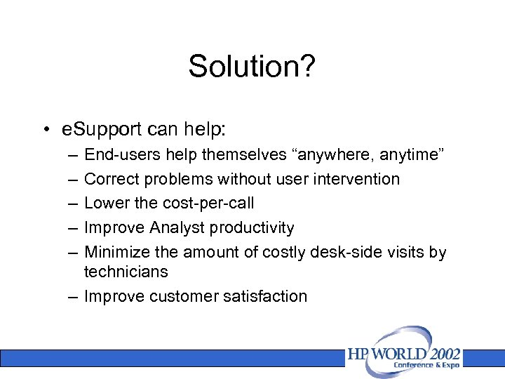 """Solution? • e. Support can help: – – – End-users help themselves """"anywhere, anytime"""""""