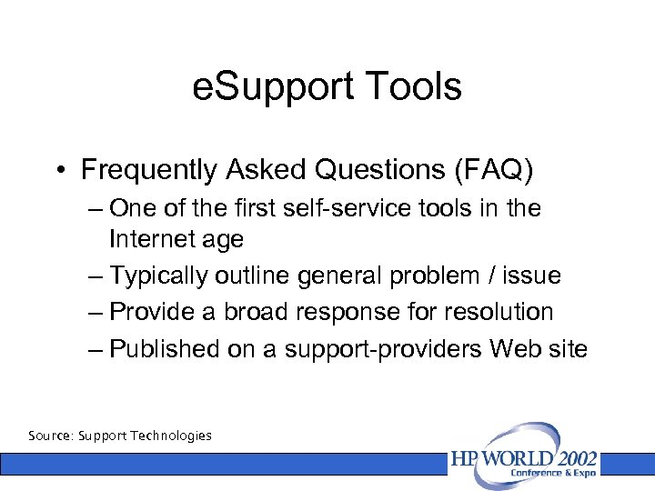 e. Support Tools • Frequently Asked Questions (FAQ) – One of the first self-service
