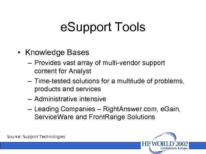 e. Support Tools • Knowledge Bases – Provides vast array of multi-vendor support content