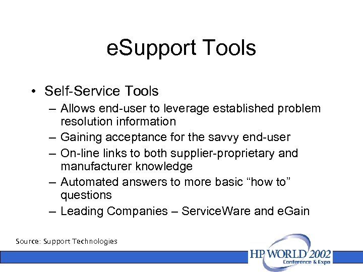 e. Support Tools • Self-Service Tools – Allows end-user to leverage established problem resolution