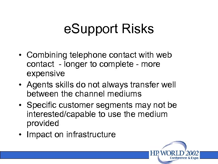 e. Support Risks • Combining telephone contact with web contact - longer to complete