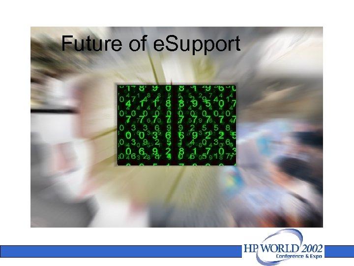 Future of e. Support