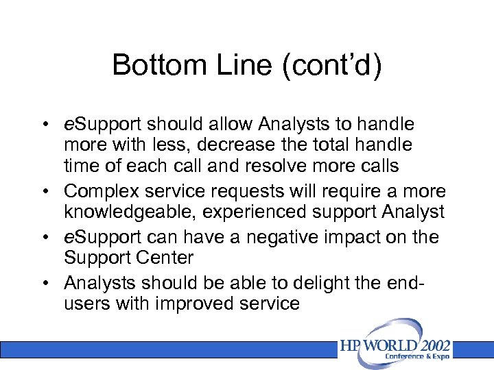 Bottom Line (cont'd) • e. Support should allow Analysts to handle more with less,