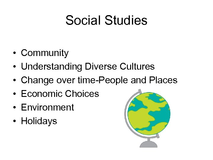 Social Studies • • • Community Understanding Diverse Cultures Change over time-People and Places
