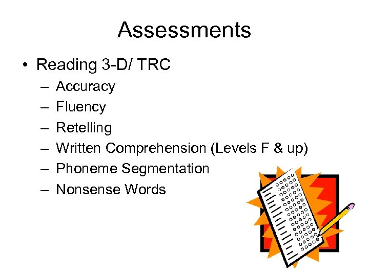 Assessments • Reading 3 -D/ TRC – – – Accuracy Fluency Retelling Written Comprehension