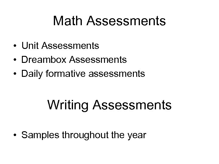 Math Assessments • Unit Assessments • Dreambox Assessments • Daily formative assessments Writing Assessments