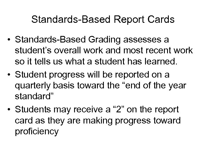Standards-Based Report Cards • Standards-Based Grading assesses a student's overall work and most recent