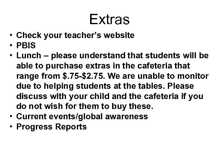 Extras • Check your teacher's website • PBIS • Lunch – please understand that
