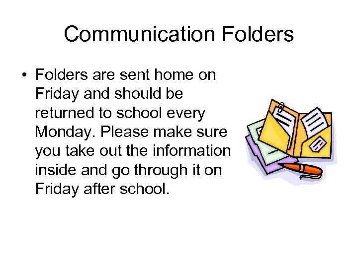 Communication Folders • Folders are sent home on Friday and should be returned to