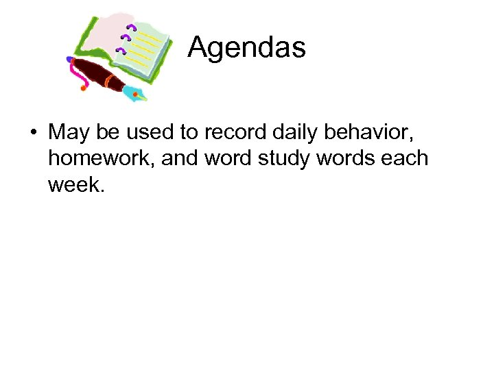 Agendas • May be used to record daily behavior, homework, and word study words