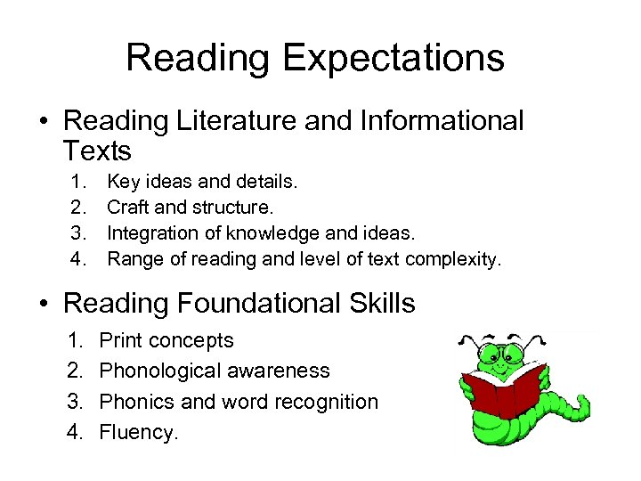 Reading Expectations • Reading Literature and Informational Texts 1. 2. 3. 4. Key ideas