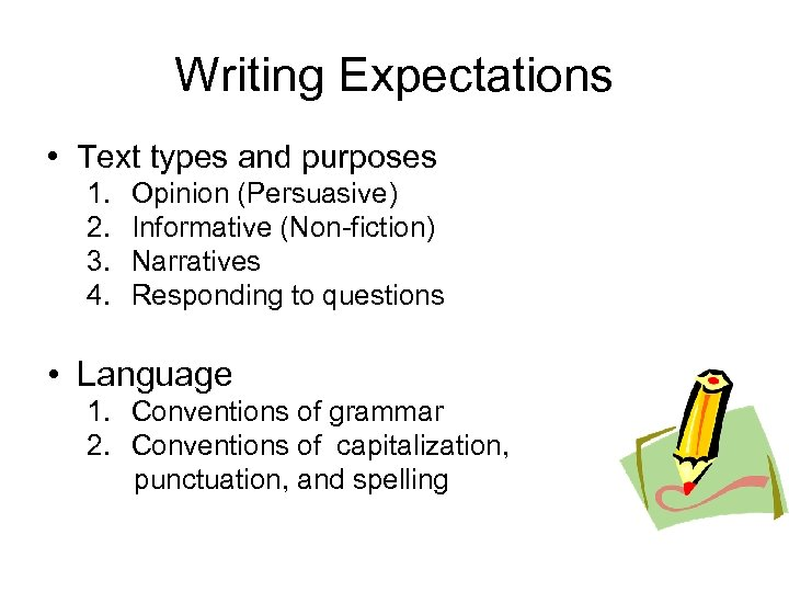 Writing Expectations • Text types and purposes 1. 2. 3. 4. Opinion (Persuasive) Informative