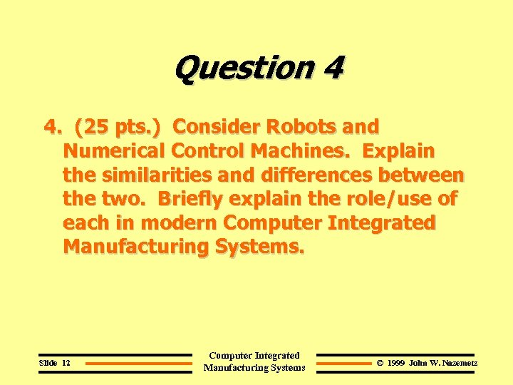 Question 4 4. (25 pts. ) Consider Robots and Numerical Control Machines. Explain the