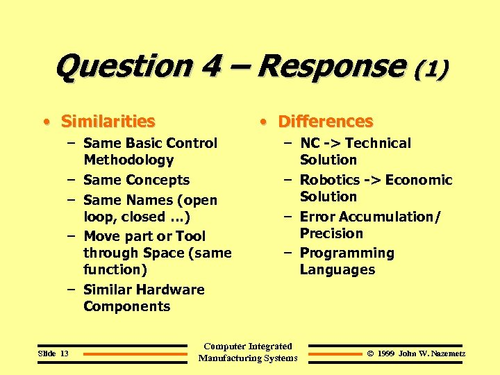 Question 4 – Response (1) • Similarities • Differences – Same Basic Control Methodology