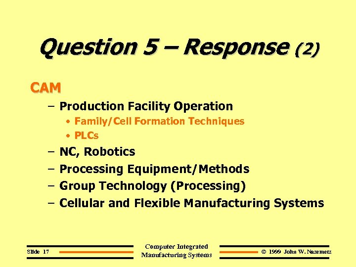 Question 5 – Response (2) CAM – Production Facility Operation • Family/Cell Formation Techniques