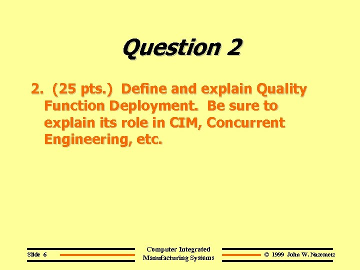 Question 2 2. (25 pts. ) Define and explain Quality Function Deployment. Be sure