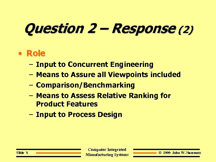 Question 2 – Response (2) • Role – – Input to Concurrent Engineering Means