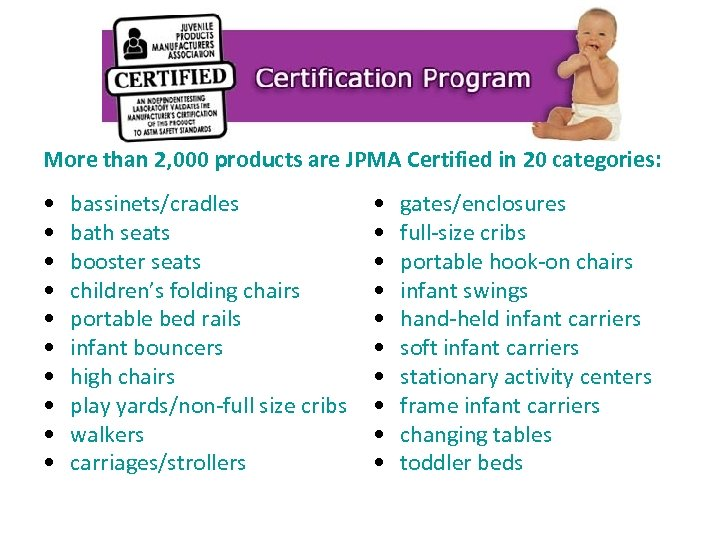 More than 2, 000 products are JPMA Certified in 20 categories: • • •