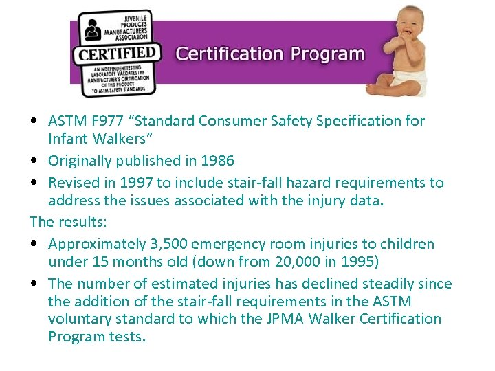 """• ASTM F 977 """"Standard Consumer Safety Specification for Infant Walkers"""" • Originally"""