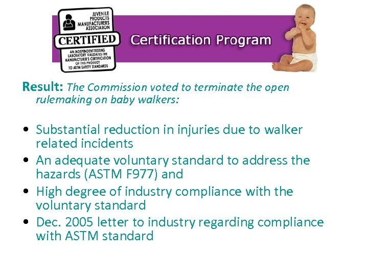 Result: The Commission voted to terminate the open rulemaking on baby walkers: • Substantial