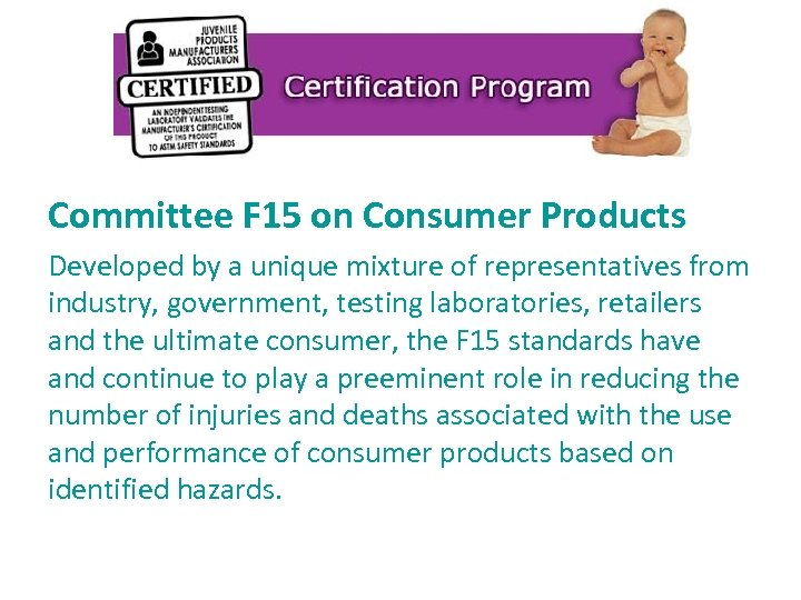 Committee F 15 on Consumer Products Developed by a unique mixture of representatives from