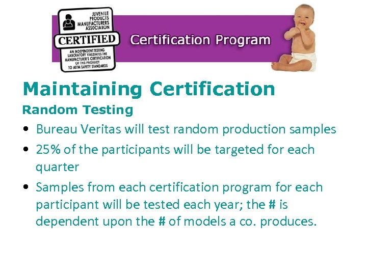 Maintaining Certification Random Testing • Bureau Veritas will test random production samples • 25%