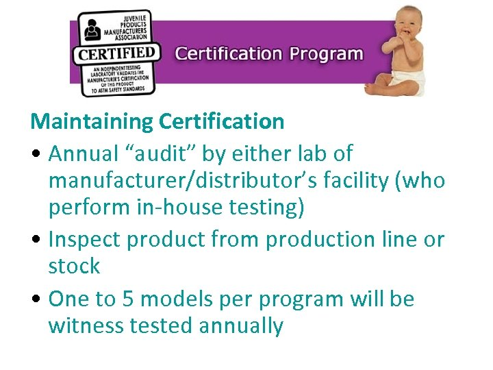 """Maintaining Certification • Annual """"audit"""" by either lab of manufacturer/distributor's facility (who perform in-house"""