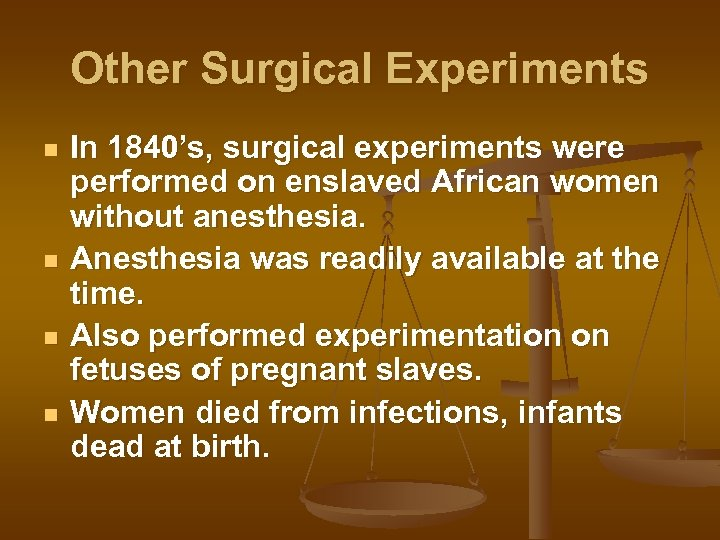 Other Surgical Experiments n n In 1840's, surgical experiments were performed on enslaved African