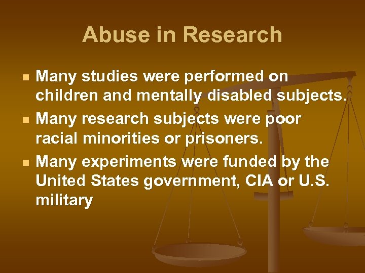 Abuse in Research n n n Many studies were performed on children and mentally
