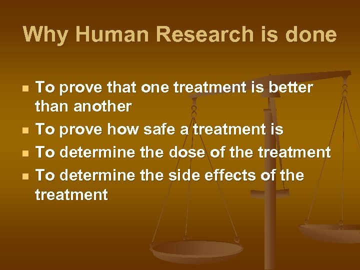 Why Human Research is done n n To prove that one treatment is better