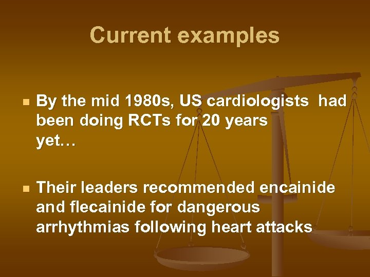Current examples n By the mid 1980 s, US cardiologists had been doing RCTs