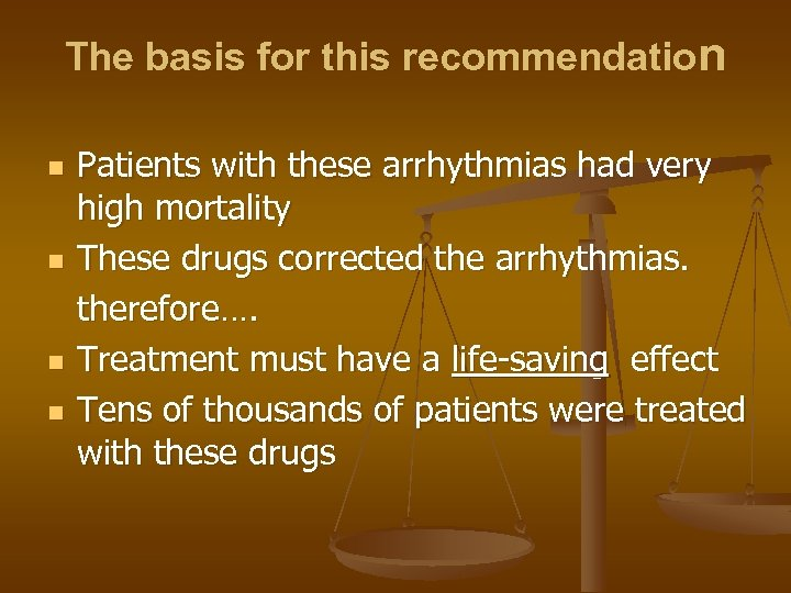 The basis for this recommendation n n Patients with these arrhythmias had very high
