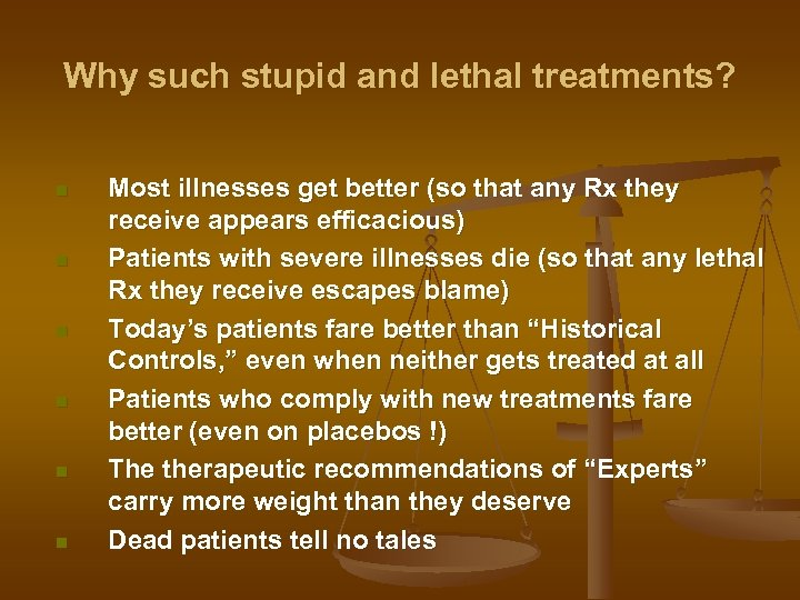 Why such stupid and lethal treatments? n n n Most illnesses get better (so