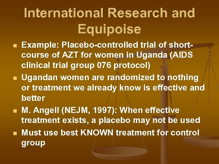 International Research and Equipoise n n Example: Placebo-controlled trial of shortcourse of AZT for
