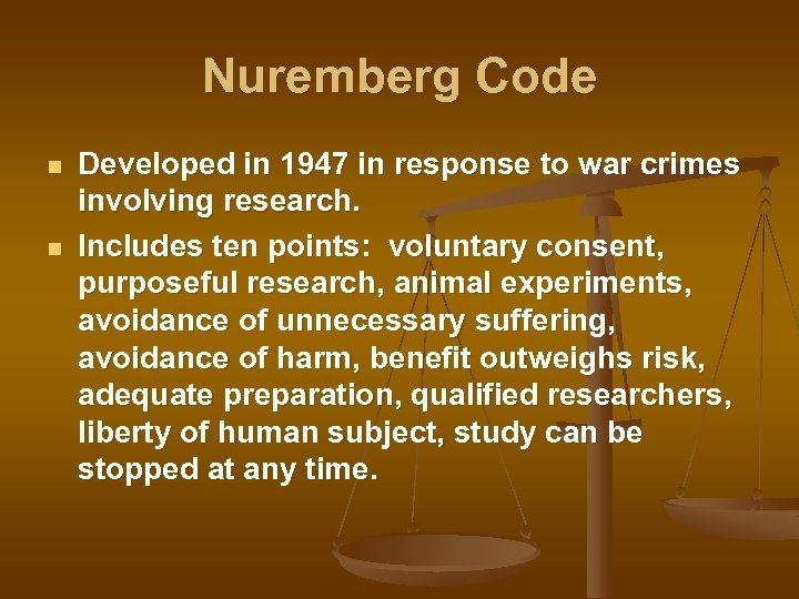 Nuremberg Code n n Developed in 1947 in response to war crimes involving research.