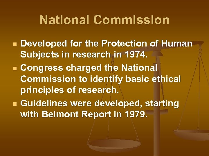 National Commission n Developed for the Protection of Human Subjects in research in 1974.