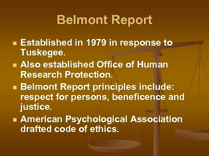 Belmont Report n n Established in 1979 in response to Tuskegee. Also established Office