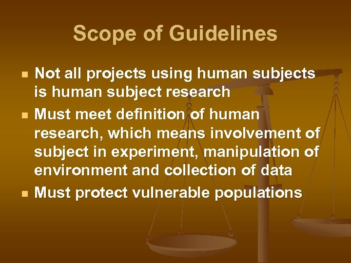 Scope of Guidelines n n n Not all projects using human subjects is human