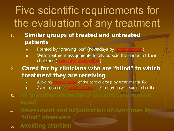 Five scientific requirements for the evaluation of any treatment 1. Similar groups of treated