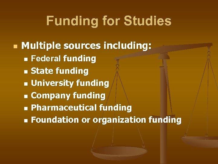 Funding for Studies n Multiple sources including: Federal funding n State funding n University