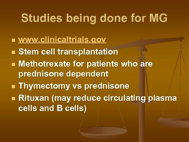 Studies being done for MG n n n www. clinicaltrials. gov Stem cell transplantation