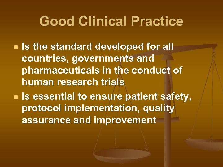 Good Clinical Practice n n Is the standard developed for all countries, governments and