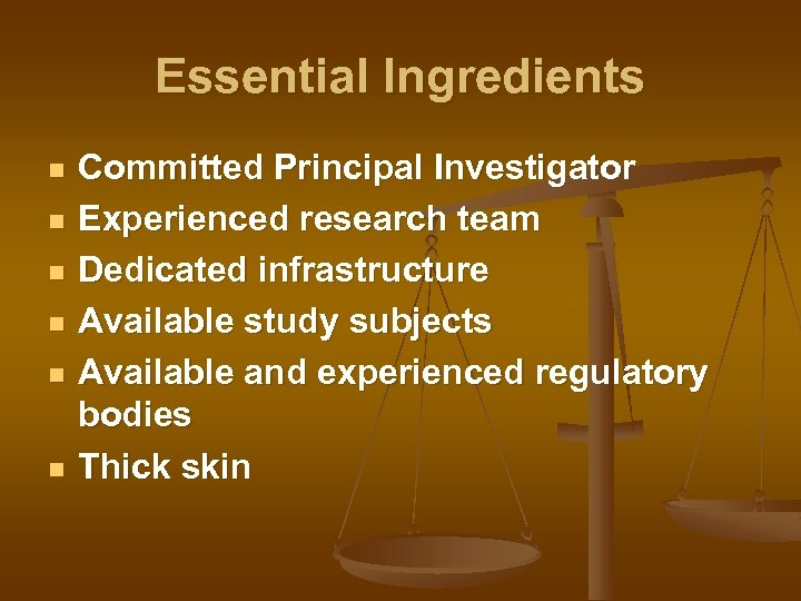 Essential Ingredients n n n Committed Principal Investigator Experienced research team Dedicated infrastructure Available