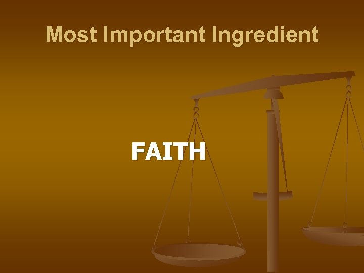 Most Important Ingredient FAITH