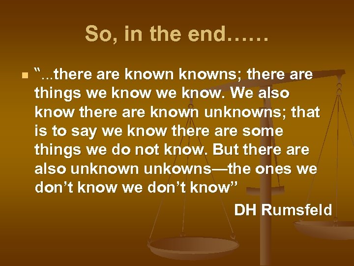 """So, in the end…… n """"…there are knowns; there are things we know. We"""