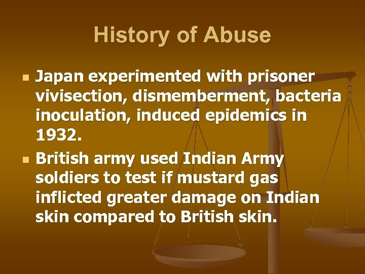 History of Abuse n n Japan experimented with prisoner vivisection, dismemberment, bacteria inoculation, induced